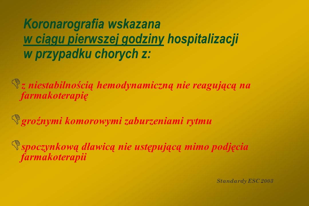 Koronarografia wskazana w ciągu pierwszej godziny hospitalizacji w przypadku chorych z: