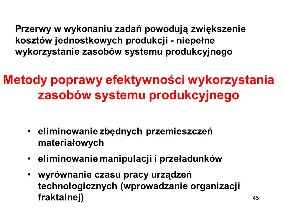Przerwy w wykonaniu zadań powodują zwiększenie kosztów jednostkowych produkcji - niepełne wykorzystanie zasobów systemu produkcyjnego