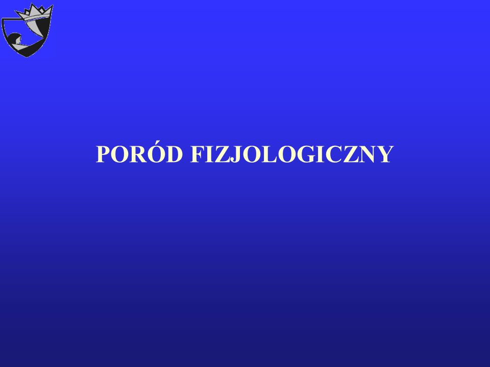 PORÓD FIZJOLOGICZNY