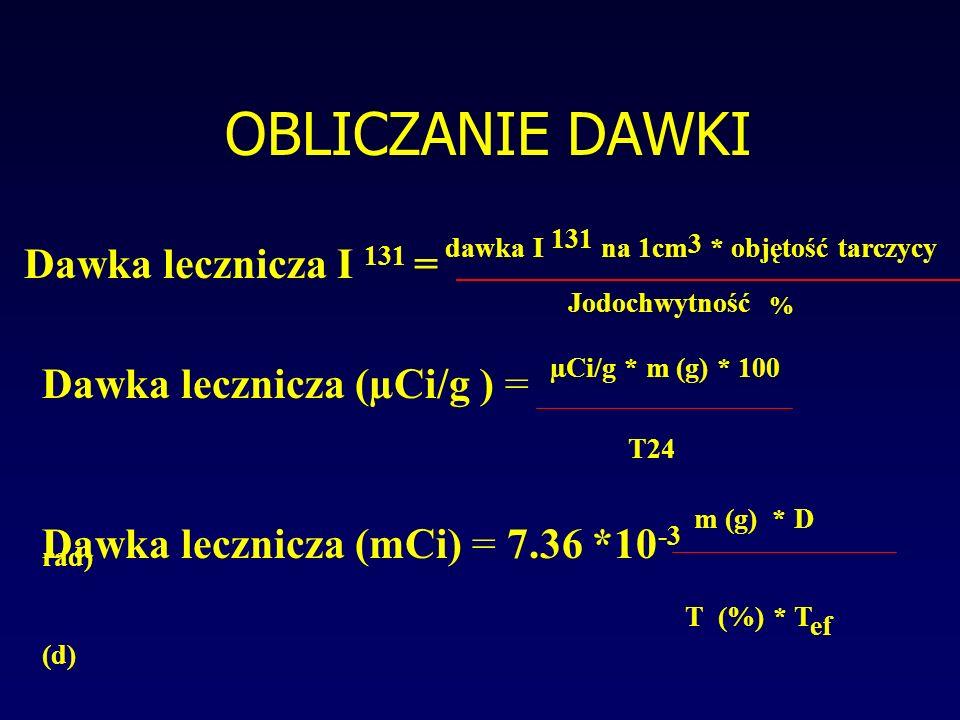 Dawka lecznicza I 131 = dawka I 131 na 1cm3 * objętość tarczycy