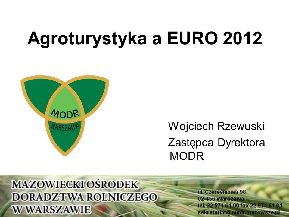 Agroturystyka a EURO 2012 Wojciech Rzewuski Zastępca Dyrektora MODR