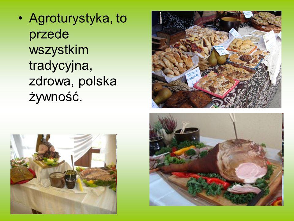Agroturystyka, to przede wszystkim tradycyjna, zdrowa, polska żywność.