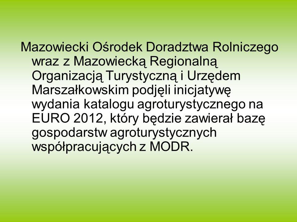 Mazowiecki Ośrodek Doradztwa Rolniczego wraz z Mazowiecką Regionalną Organizacją Turystyczną i Urzędem Marszałkowskim podjęli inicjatywę wydania katalogu agroturystycznego na EURO 2012, który będzie zawierał bazę gospodarstw agroturystycznych współpracujących z MODR.