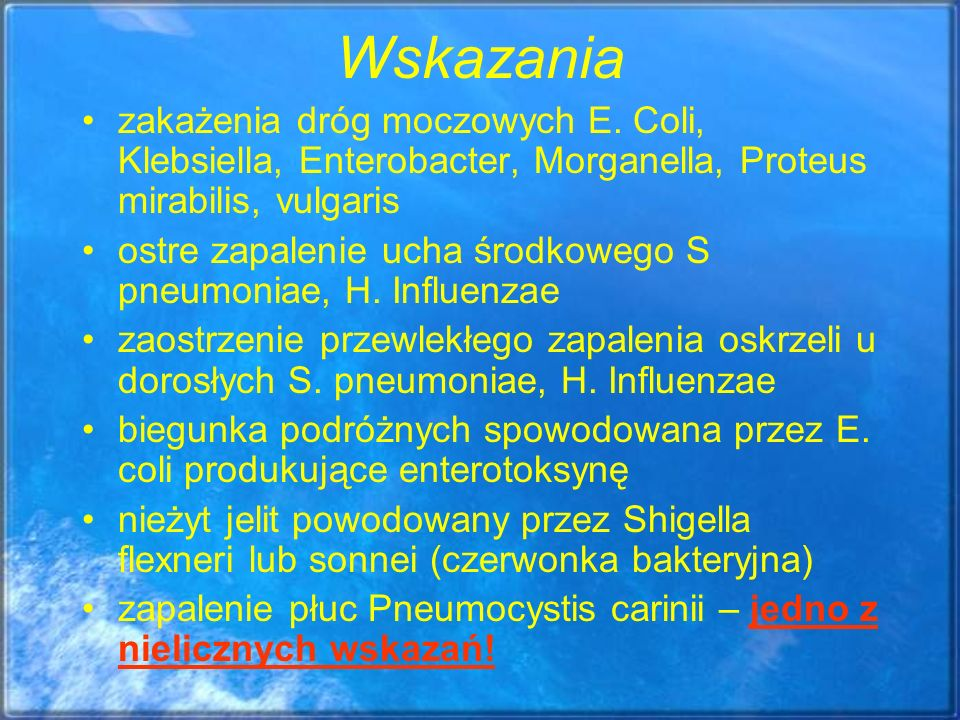 Wskazania zakażenia dróg moczowych E. Coli, Klebsiella, Enterobacter, Morganella, Proteus mirabilis, vulgaris.