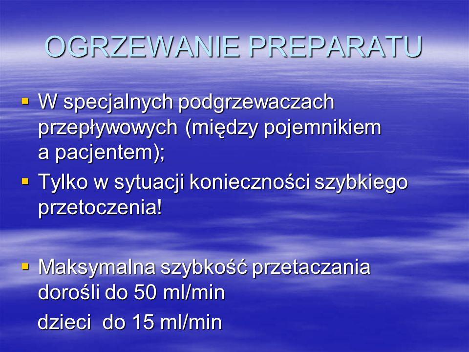 OGRZEWANIE PREPARATU W specjalnych podgrzewaczach przepływowych (między pojemnikiem a pacjentem);