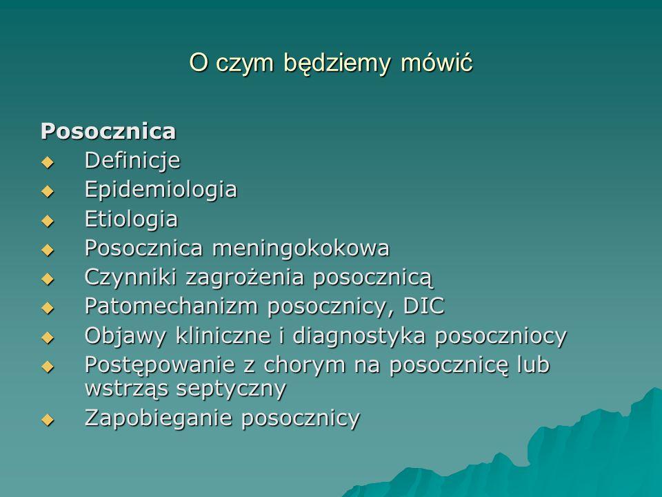 O czym będziemy mówić Posocznica Definicje Epidemiologia Etiologia