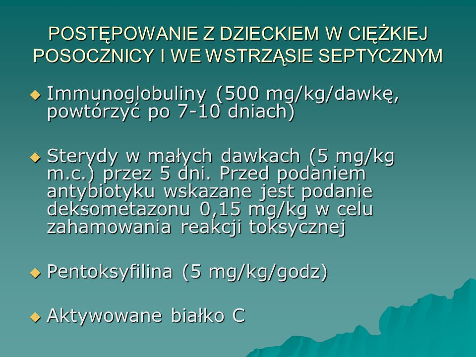 Immunoglobuliny (500 mg/kg/dawkę, powtórzyć po 7-10 dniach)