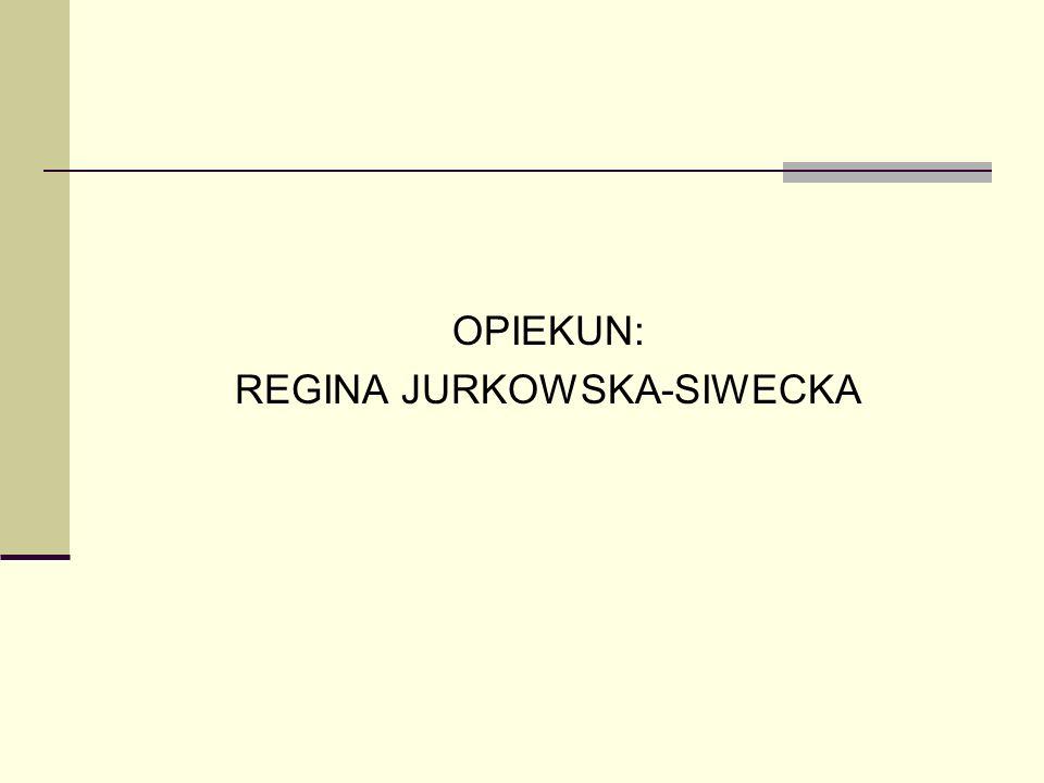 OPIEKUN: REGINA JURKOWSKA-SIWECKA