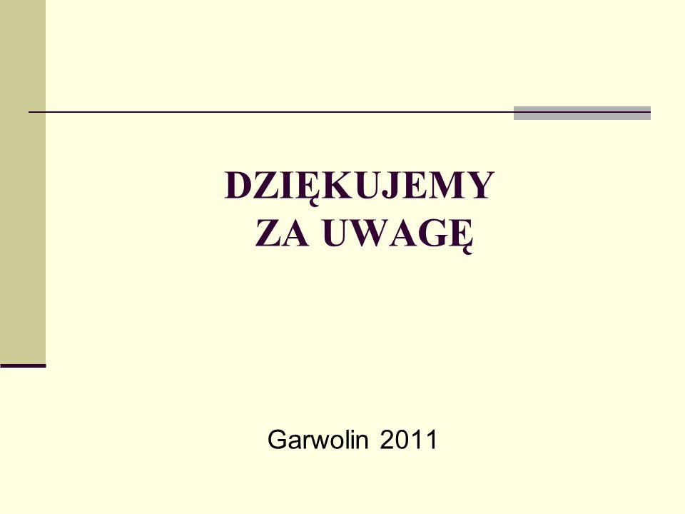 DZIĘKUJEMY ZA UWAGĘ Garwolin 2011