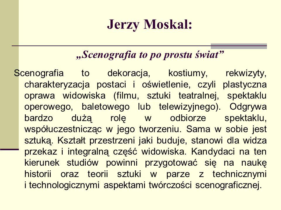 """Jerzy Moskal: """"Scenografia to po prostu świat"""