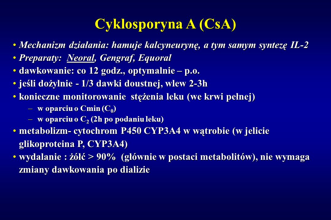 Cyklosporyna A (CsA) Mechanizm działania: hamuje kalcyneurynę, a tym samym syntezę IL-2. Preparaty: Neoral, Gengraf, Equoral.