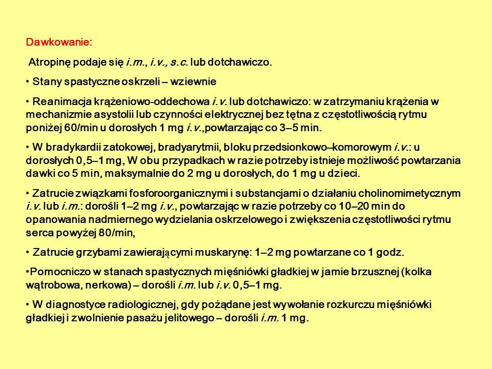 Dawkowanie: Atropinę podaje się i.m., i.v., s.c. lub dotchawiczo. Stany spastyczne oskrzeli – wziewnie.
