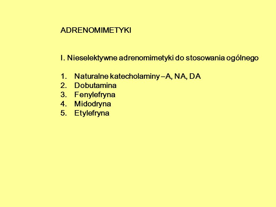 ADRENOMIMETYKI I. Nieselektywne adrenomimetyki do stosowania ogólnego. Naturalne katecholaminy –A, NA, DA.