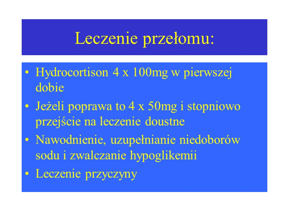 Leczenie przełomu: Hydrocortison 4 x 100mg w pierwszej dobie