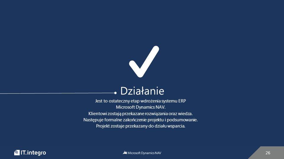 Działanie Jest to ostateczny etap wdrożenia systemu ERP