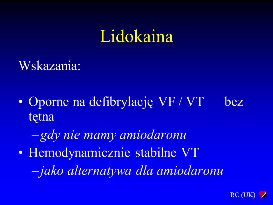 Lidokaina Wskazania: Oporne na defibrylację VF / VT bez tętna