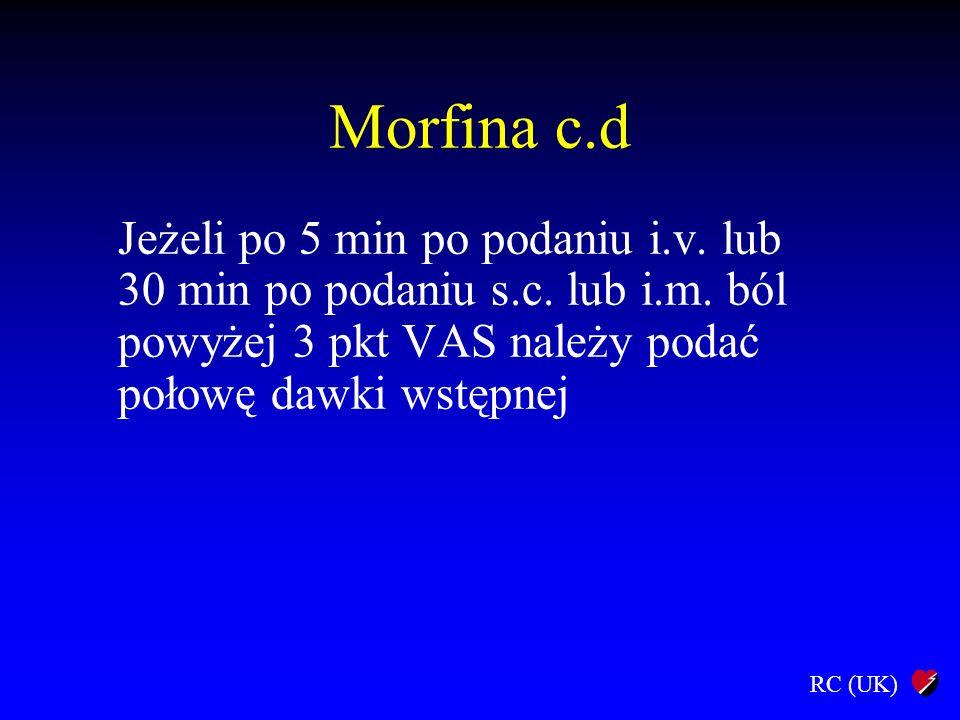 Morfina c.d Jeżeli po 5 min po podaniu i.v. lub 30 min po podaniu s.c.