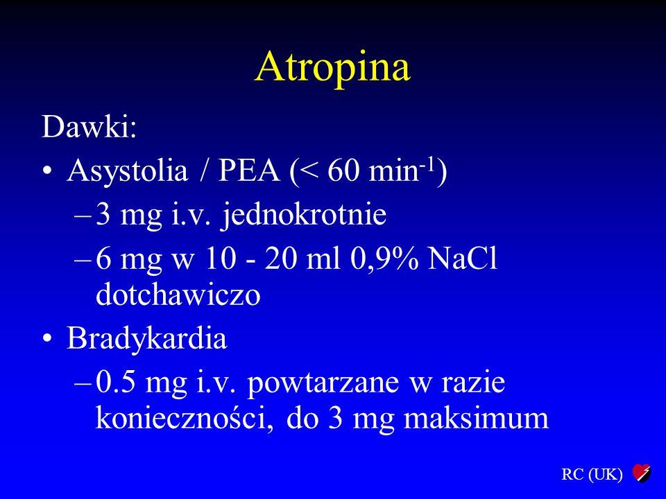 Atropina Dawki: Asystolia / PEA (< 60 min-1) 3 mg i.v. jednokrotnie