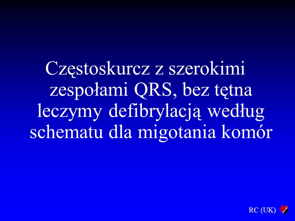 Częstoskurcz z szerokimi zespołami QRS, bez tętna leczymy defibrylacją według schematu dla migotania komór