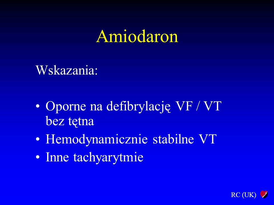 Amiodaron Wskazania: Oporne na defibrylację VF / VT bez tętna