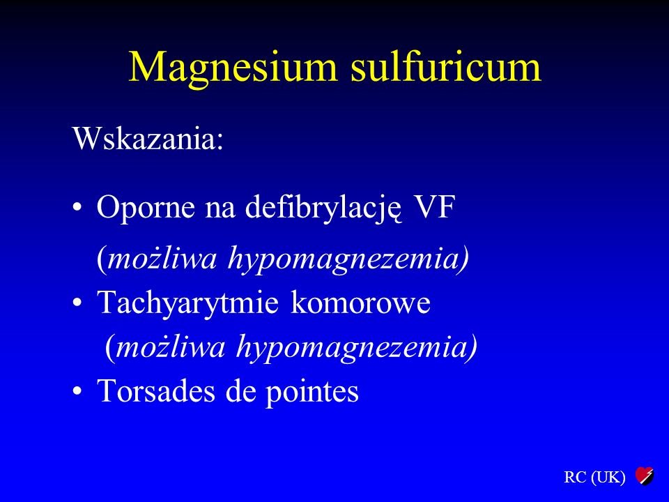 Magnesium sulfuricum Wskazania: Oporne na defibrylację VF