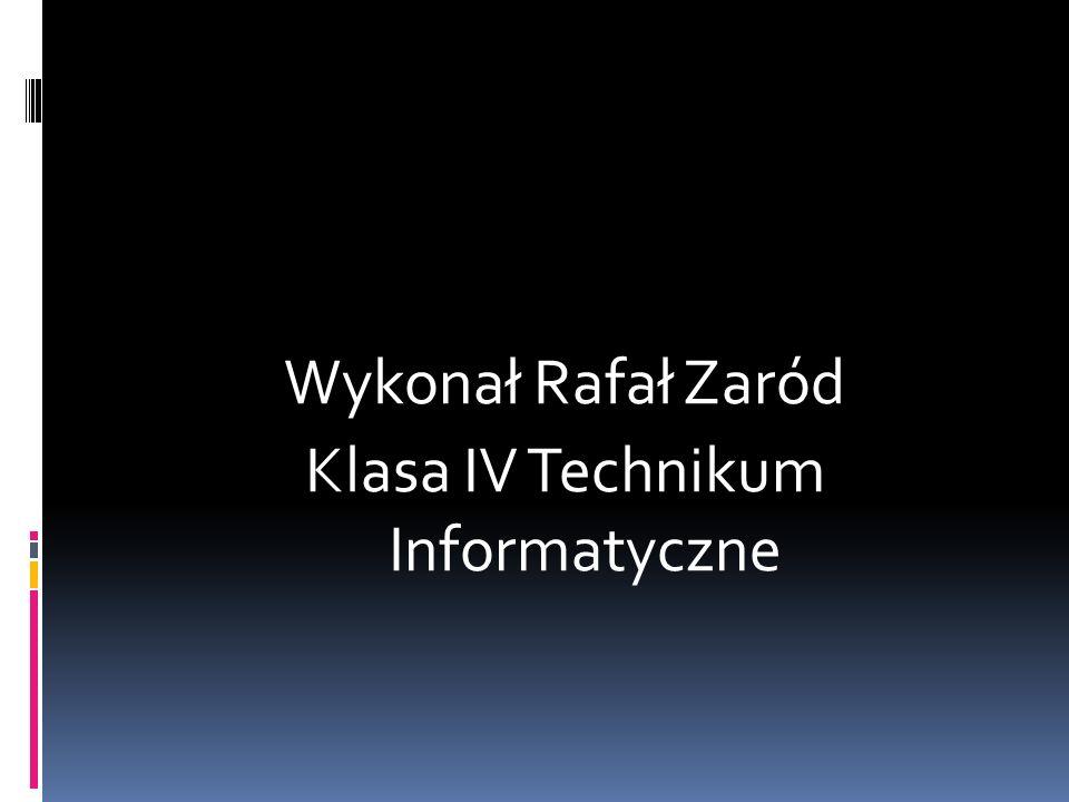 Wykonał Rafał Zaród Klasa IV Technikum Informatyczne