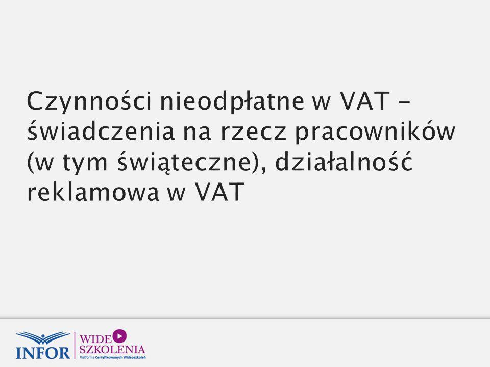 Czynności nieodpłatne w VAT - świadczenia na rzecz pracowników (w tym świąteczne), działalność reklamowa w VAT