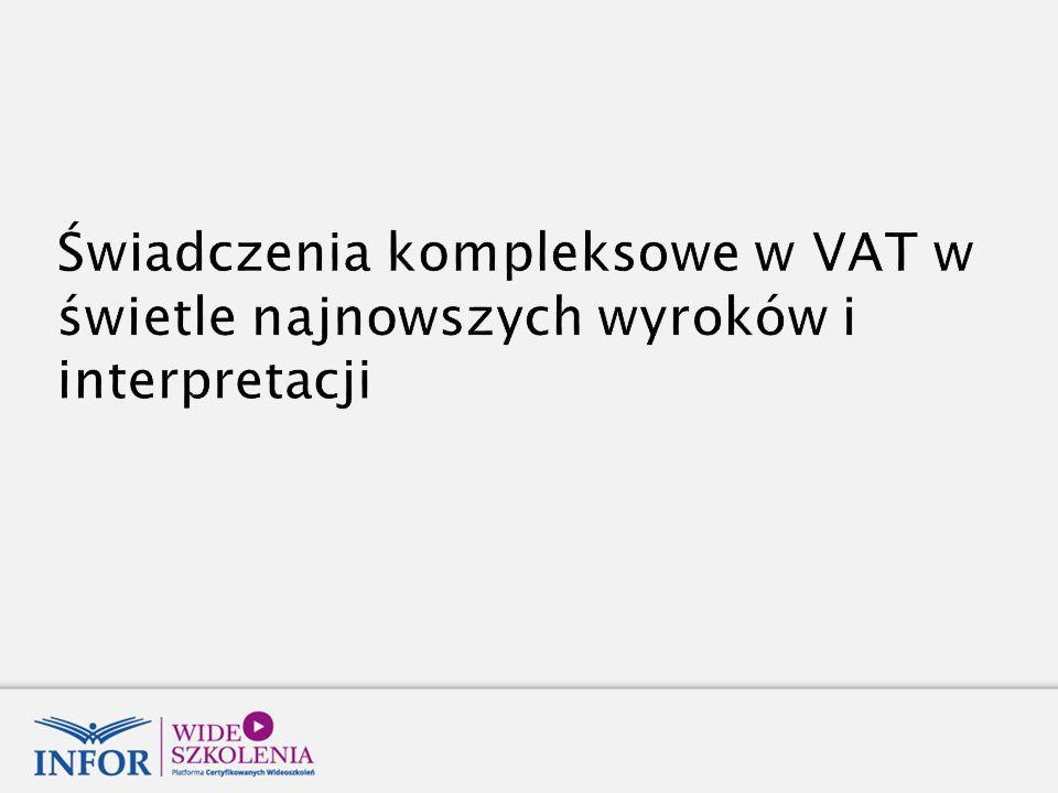Świadczenia kompleksowe w VAT w świetle najnowszych wyroków i interpretacji
