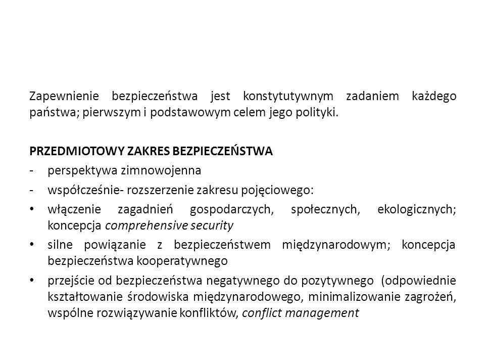 Zapewnienie bezpieczeństwa jest konstytutywnym zadaniem każdego państwa; pierwszym i podstawowym celem jego polityki.