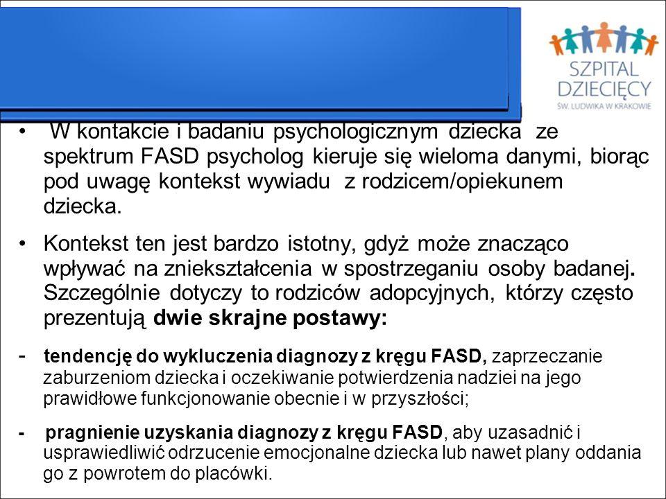 W kontakcie i badaniu psychologicznym dziecka ze spektrum FASD psycholog kieruje się wieloma danymi, biorąc pod uwagę kontekst wywiadu z rodzicem/opiekunem dziecka.