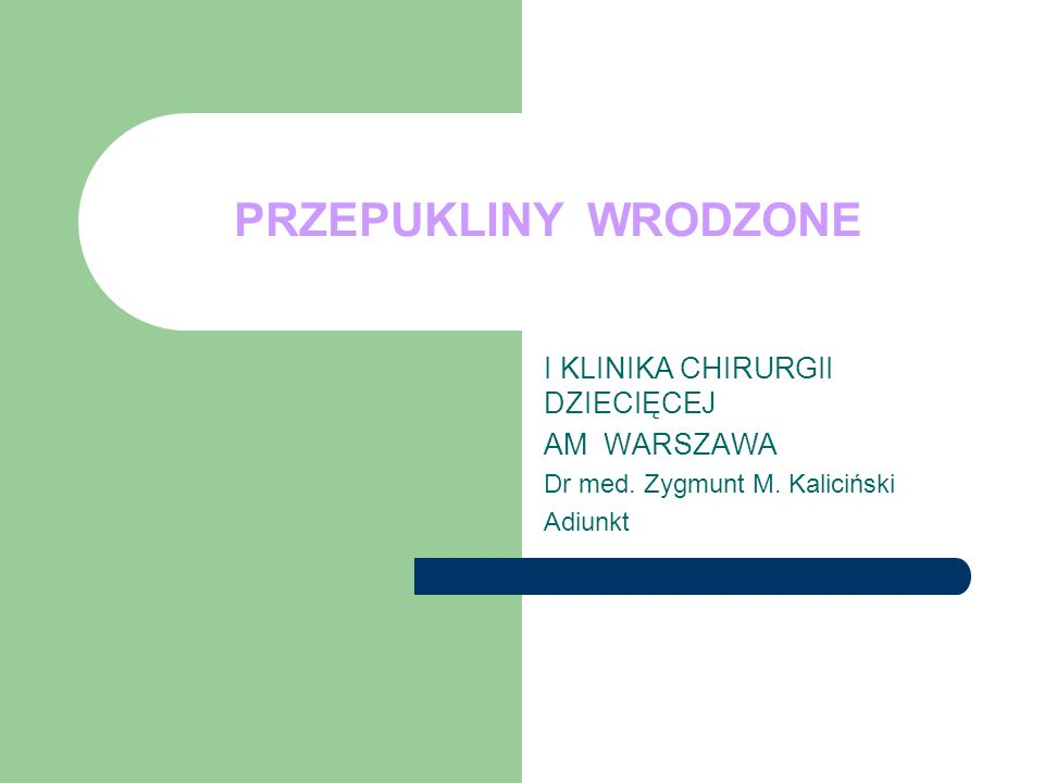 PRZEPUKLINY WRODZONE I KLINIKA CHIRURGII DZIECIĘCEJ AM WARSZAWA