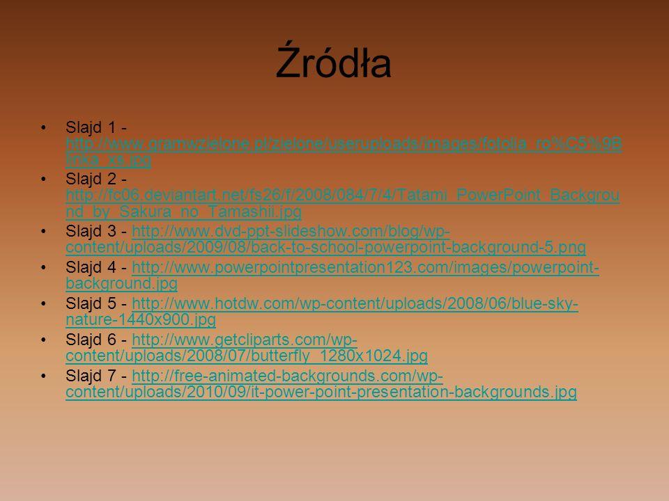 Źródła Slajd 1 - http://www.gramwzielone.pl/zielone/useruploads/images/fotolia_ro%C5%9Blinka_xs.jpg.