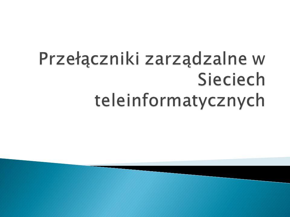 Przełączniki zarządzalne w Sieciech teleinformatycznych