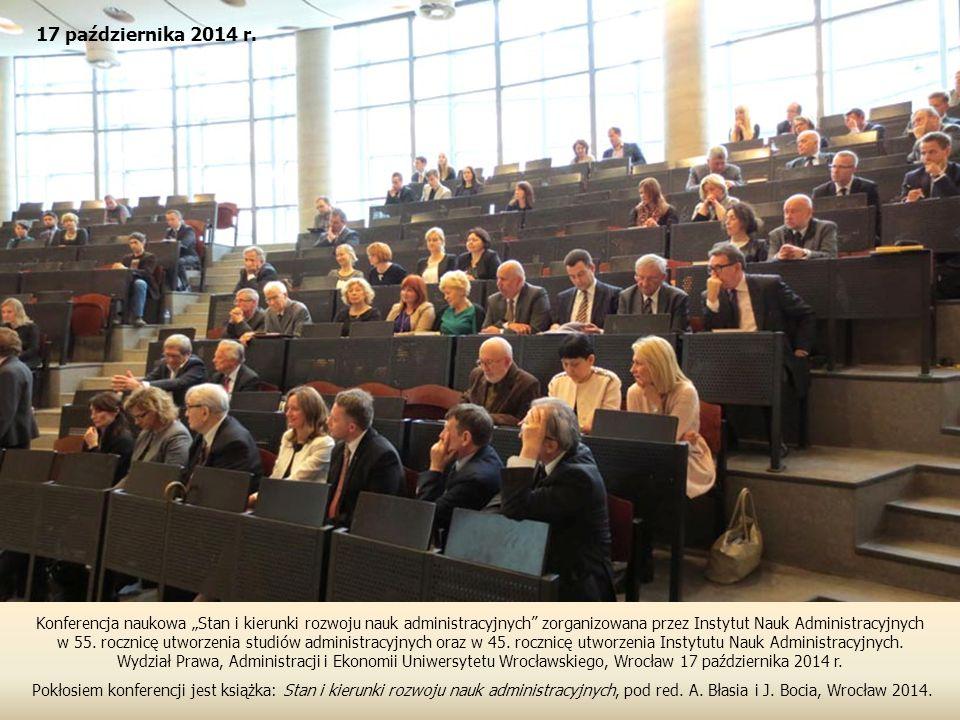 """17 października 2014 r. Konferencja naukowa """"Stan i kierunki rozwoju nauk administracyjnych zorganizowana przez Instytut Nauk Administracyjnych."""