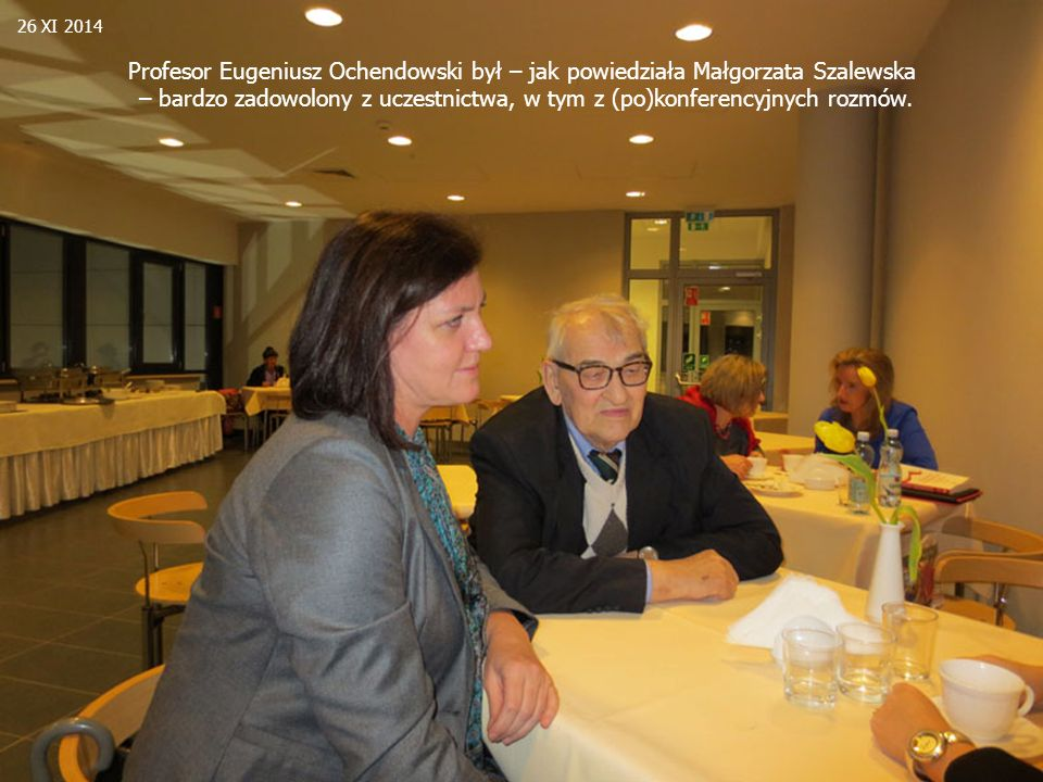 26 XI 2014 Profesor Eugeniusz Ochendowski był – jak powiedziała Małgorzata Szalewska.