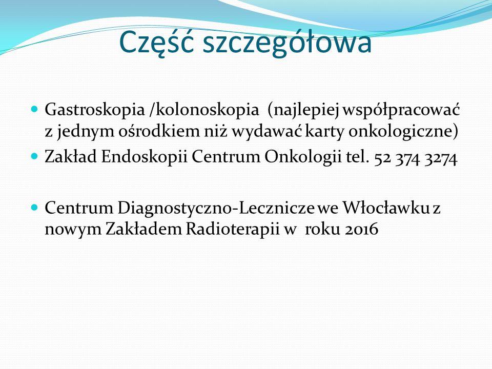 Część szczegółowa Gastroskopia /kolonoskopia (najlepiej współpracować z jednym ośrodkiem niż wydawać karty onkologiczne)