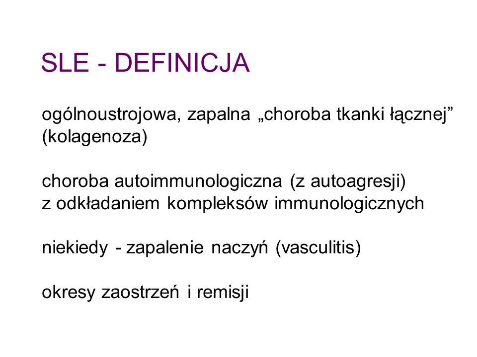 """SLE - DEFINICJA ogólnoustrojowa, zapalna """"choroba tkanki łącznej (kolagenoza) choroba autoimmunologiczna (z autoagresji)"""