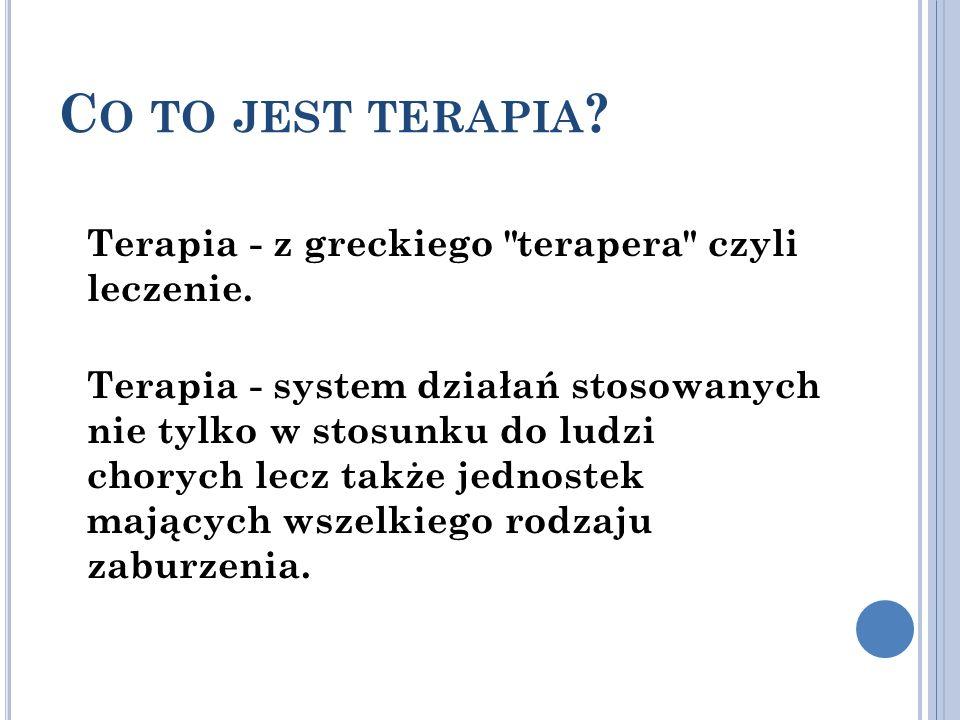 Co to jest terapia Terapia - z greckiego terapera czyli leczenie.