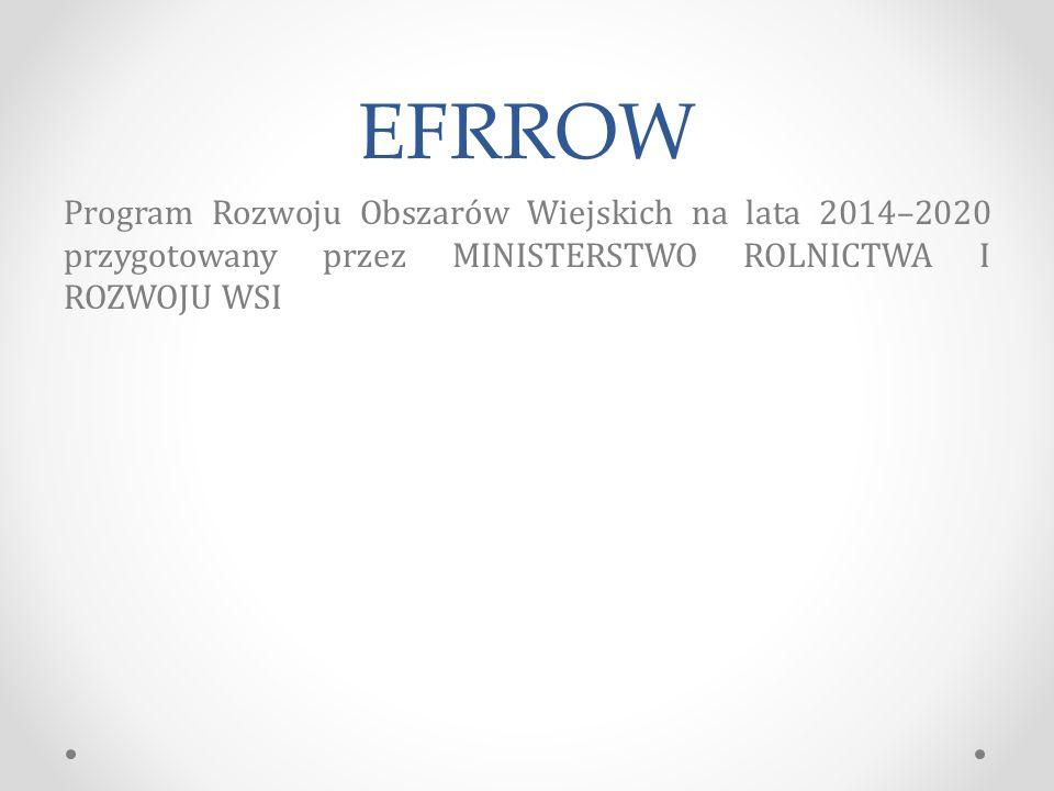 EFRROW Program Rozwoju Obszarów Wiejskich na lata 2014–2020 przygotowany przez MINISTERSTWO ROLNICTWA I ROZWOJU WSI.