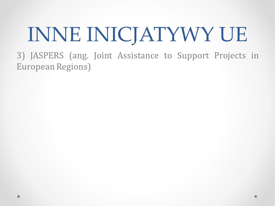 INNE INICJATYWY UE 3) JASPERS (ang. Joint Assistance to Support Projects in European Regions)