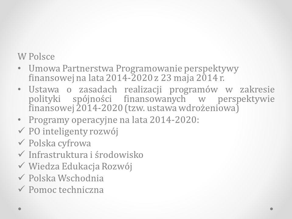W Polsce Umowa Partnerstwa Programowanie perspektywy finansowej na lata 2014-2020 z 23 maja 2014 r.
