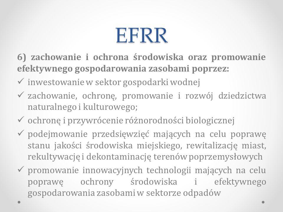 EFRR 6) zachowanie i ochrona środowiska oraz promowanie efektywnego gospodarowania zasobami poprzez: