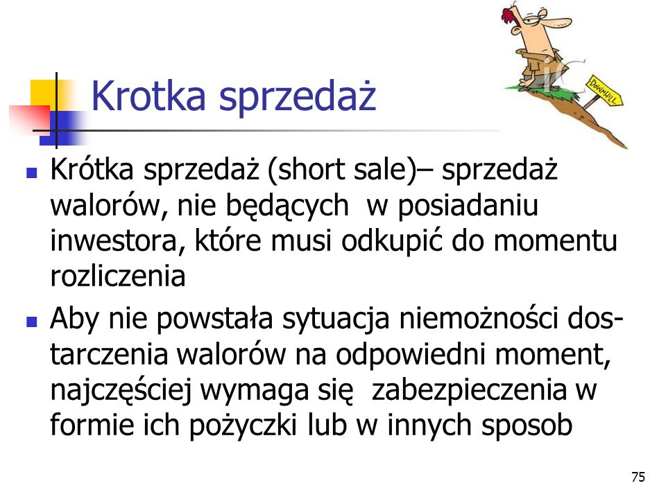 Krotka sprzedaż Krótka sprzedaż (short sale)– sprzedaż walorów, nie będących w posiadaniu inwestora, które musi odkupić do momentu rozliczenia.