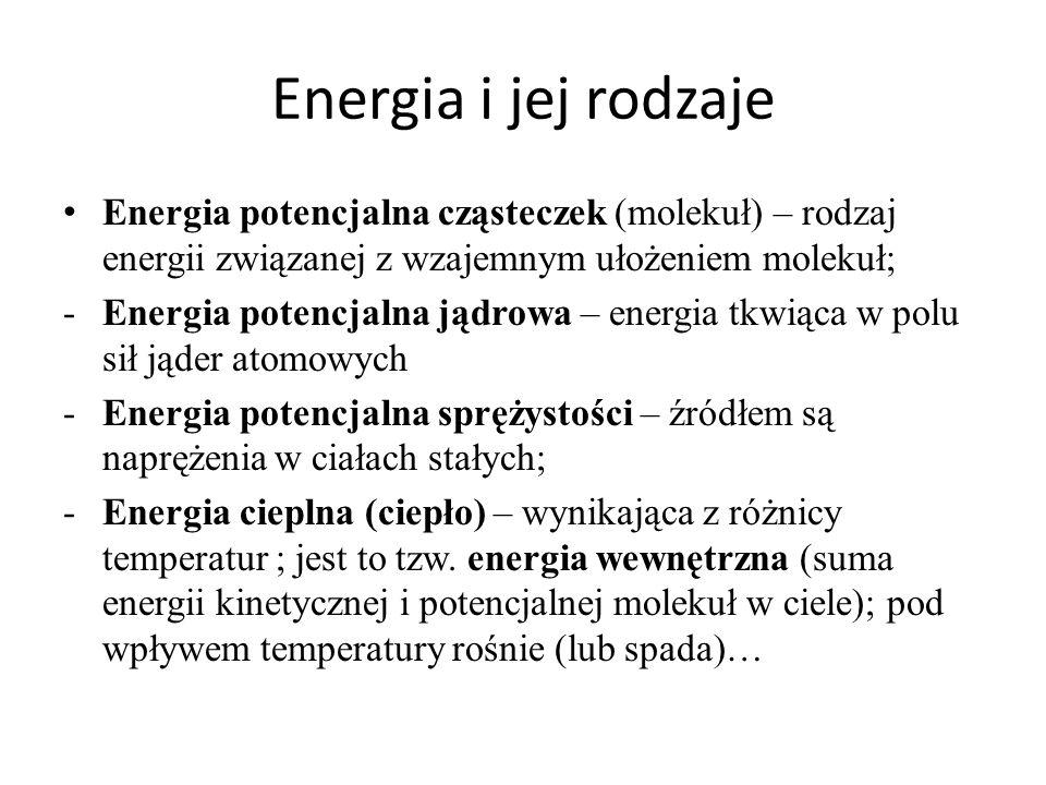 Energia i jej rodzaje Energia potencjalna cząsteczek (molekuł) – rodzaj energii związanej z wzajemnym ułożeniem molekuł;