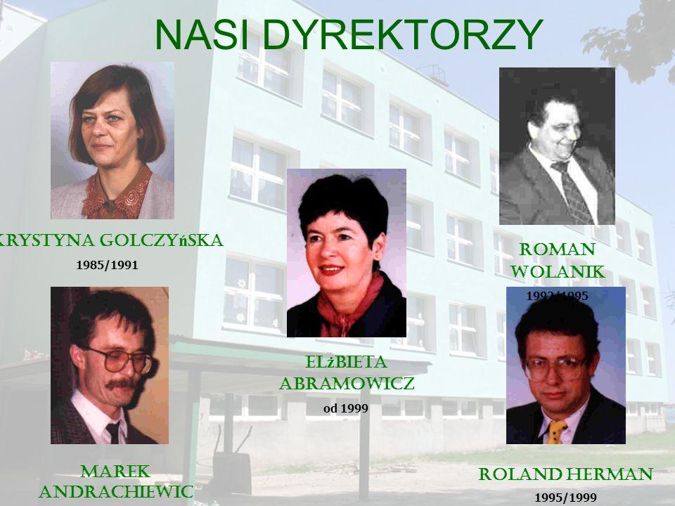 NASI DYREKTORZY Krystyna Golczyńska Roman Wolanik Elżbieta Abramowicz