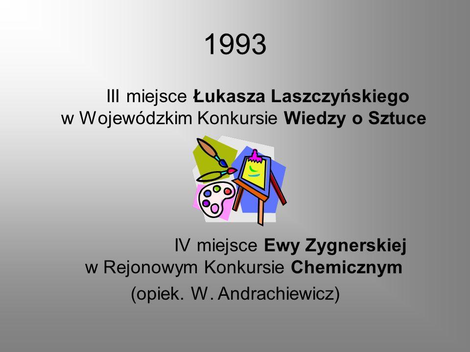 1993 III miejsce Łukasza Laszczyńskiego w Wojewódzkim Konkursie Wiedzy o Sztuce. IV miejsce Ewy Zygnerskiej w Rejonowym Konkursie Chemicznym.
