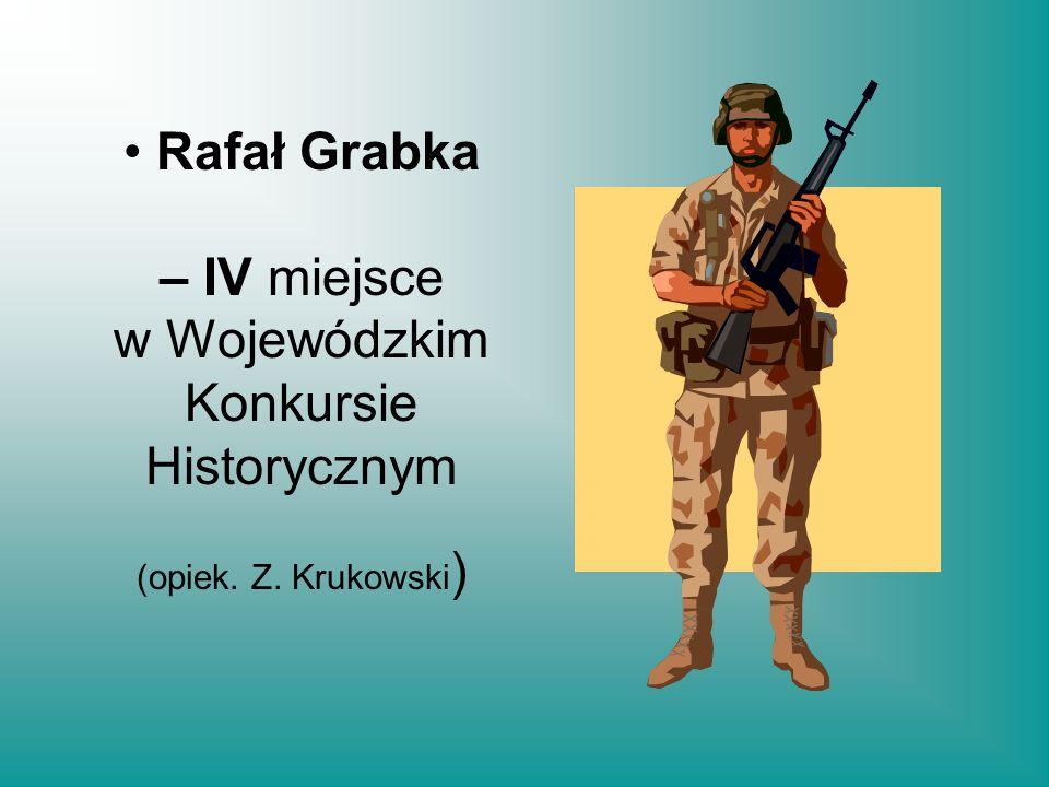 – IV miejsce w Wojewódzkim Konkursie Historycznym