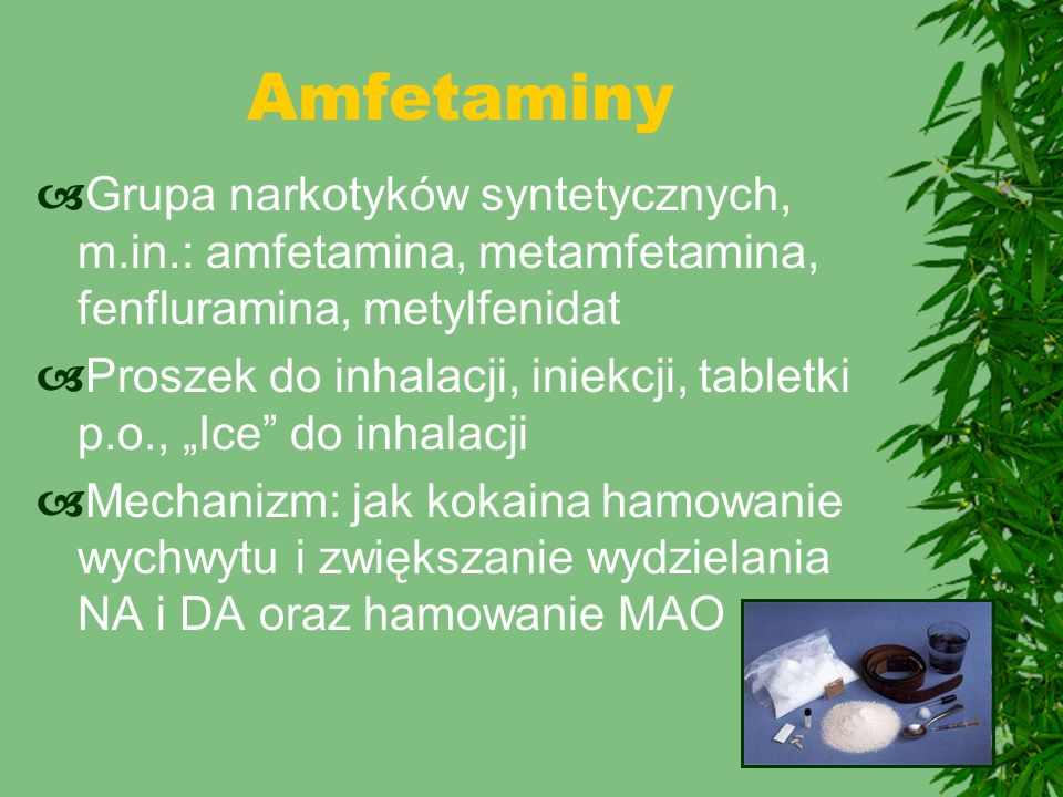 Amfetaminy Grupa narkotyków syntetycznych, m.in.: amfetamina, metamfetamina, fenfluramina, metylfenidat.