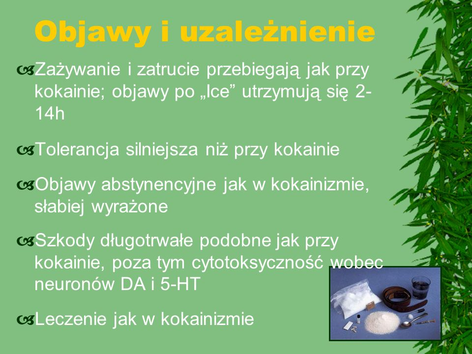 """Objawy i uzależnienie Zażywanie i zatrucie przebiegają jak przy kokainie; objawy po """"Ice utrzymują się 2-14h."""