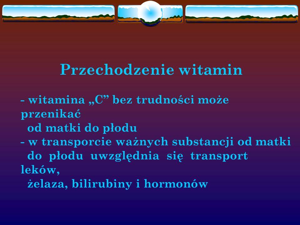 """Przechodzenie witamin - witamina """"C bez trudności może przenikać od matki do płodu - w transporcie ważnych substancji od matki do płodu uwzględnia się transport leków, żelaza, bilirubiny i hormonów"""